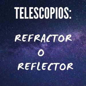 Lee más sobre el artículo ¿Cuál telescopio es mejor refractor o reflector?